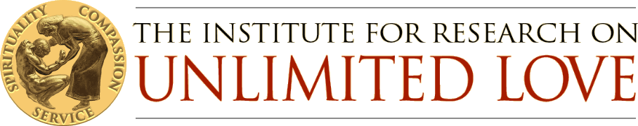 The Institute for Research on Unlimited Love: Spirituality, Compassion, Service